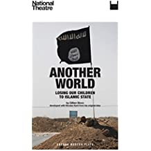 Another World: Losing our Children to Islamic State (Oberon Modern Plays)