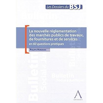 La nouvelle réglementation des marchés publics de travaux, de fournitures et de services: en 60 questions pratiques (Droit belge)
