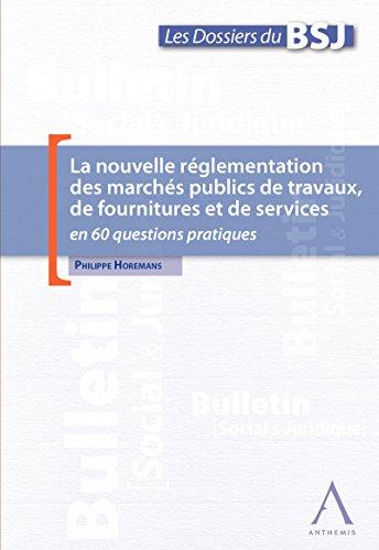 La nouvelle réglementation des marchés publics de travaux, de fournitures et de services: en 60 questions pratiques (Droit belge) par Philippe Horemans