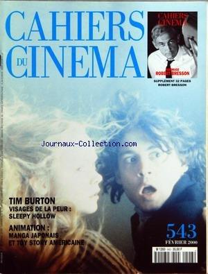 CAHIERS DU CINEMA [No 543] du 01/02/2000 - ROBERT BRESSON - TIM BURTON - VISAGES DE LA PEUR - SLEEPY HOLLOW - ANIMATION - MANGA JAPONAIS ET TOY STORY AMERICAINE par Collectif