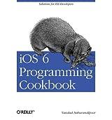 [(IOS 6 Programming Cookbook )] [Author: Vandad Nahavandipoor] [Dec-2012]