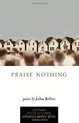 Praise Nothing: Poems (University of Arkansas Press Poetry) Paperback February 1, 2013