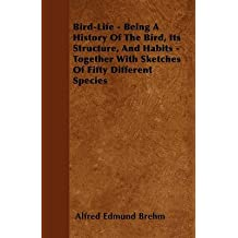 [(Bird-Life Being A History Of The Bird, Its Structure, And Habits Together With Sketches Of Fifty Different Species)] [By (author) Alfred Edmund Brehm] published on (November, 2010)