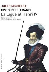 Histoire de France : Tome 10, La Ligue et Henri IV