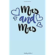 Mrs & Mrs Wedding Notebook: 120 ruled pages for all your notes about your same sex wedding / Perfect wedding gift / Small size 6x9 in / Wedding ... a Lesbian Couple (Same Sex Wedding Notebooks)