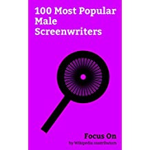 Focus On: 100 Most Popular Male Screenwriters: James Corden, Roman Polanski, Russell Brand, Stephen Fry, Hugh Laurie, George Carlin, Leonard Cohen, John ... Paul W. S. Anderson, etc. (English Edition)
