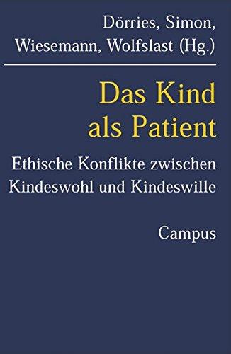 Das Kind als Patient: Ethische Konflikte zwischen Kindeswohl und Kindeswille (Kultur der Medizin)