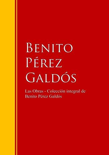 Las Obras - Colección de Benito Pérez Galdós: Biblioteca de Grandes Escritores