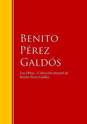 Las Obras - Colección de Benito Pérez Galdós: Biblioteca de Grandes Escritores por Benito Pérez Galdós