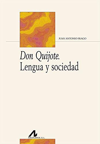Don Quijote. Lengua y sociedad (Bibliotheca Philologica) por Juan Antonio Frago