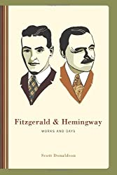 Fitzgerald and Hemingway: Works and Days by Scott Donaldson (2009-07-22)