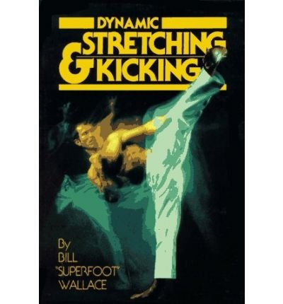 [(Dynamic Stretching and Kicking)] [ By (author) Bill Wallace ] [November, 1981]