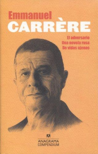 Compendium Carrère (El adversario, Una novela rusa, De vidas ajenas) por Emmanuel Carrère