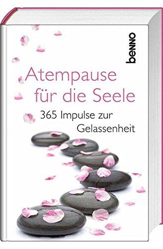 Atempause für die Seele: 365 Impulse zur Gelassenheit