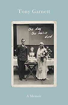 The Day the Music Died: A Life Lived Behind the Lens by [Garnett, Tony]