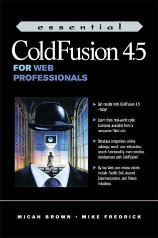 Essential Cold Fusion 4.5 for Web Professionals (Essentials for Web Professionals) by Micah Brown (2001-03-21) (Fusion 4.5)