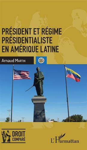 Président et régime présidentialiste en Amérique latine par Arnaud Martin