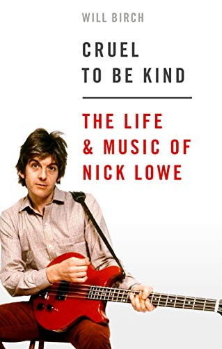 Cruel To Be Kind: The Life and Music of Nick Lowe (English Edition)