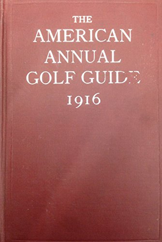 The American Annual Golf Guide and Year Book 1916 par editor P. C. Pulver
