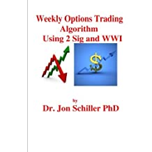 Weekly Options Trading Algorithm Using 2 Sig and WWI by Dr/ Jon Schiller PhD (2013-08-06)