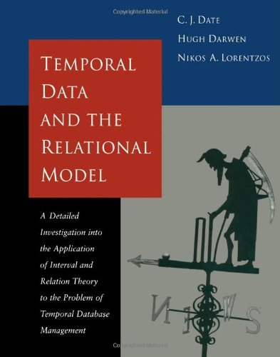 Temporal Data & the Relational Model: A Detailed Investigation into the Application of Interval and Relation Theory to the Problem of Temporal Database Kaufmann Series in Data Management Systems