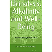 Urinalysis, Alkalinity and Well-Being: Walking Alongside Cancer