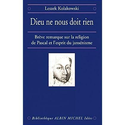 Dieu ne nous doit rien : Brève remarque sur la religion de Pascal et l'esprit du jansénisme (Bibliothèque Albin Michel Michel des idées)