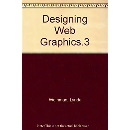 Designing Web Graphics .3, How to Prepare Images and Media for the Web, Third Edition