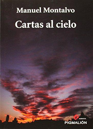 Cartas al cielo (Pigmalión narrativa) por Manuel Montalvo