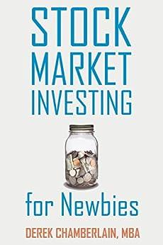 Stock Market Investing for Newbies (English Edition) von [Chamberlain, Derek]