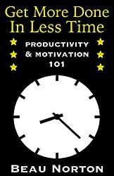 Get More Done in Less Time: How to Be More Productive and Stop Procrastinating: (Increase Productivity, Overcome Procrastination, and Get Motivated) (Productivity & Motivation 101) (English Edition)