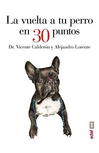 La vuelta a tu perro en 30 puntos (Plus Vitae) por Dr. Vicente Calderón