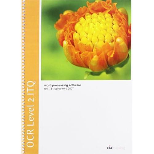 OCR Level 2 ITQ - Unit 78 - Word Processing Software Using Microsoft Word 2007 by CiA Training Ltd. (2010-12-07)