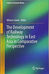 The Development of Railway Technology in East Asia in Comparative Perspective (Studies in Economic History)