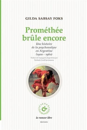 Prométhée brûle encore : Une histoire de la psychanalyse en Argentine (1900-1960)