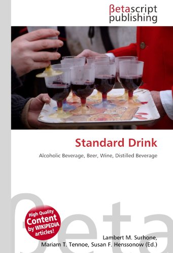 Standard Drink: Alcoholic Beverage, Beer, Wine, Distilled Beverage