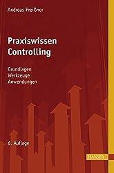 Praxiswissen Controlling: Grundlagen - Werkzeuge - Anwendungen