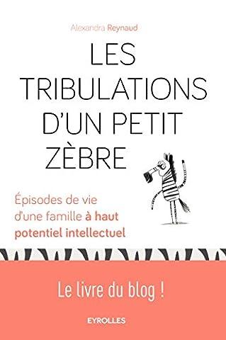Les tribulations d'un petit zèbre : Episodes de vie d'une famille à haut potentiel intellectuel