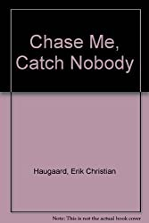 CHASE ME CATCH NOBODY by Erik C. Haugaard (1980-03-17)