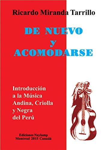 MUSICA ANDINA, CRIOLLA Y NEGRA DEL PERU: DE NUEVO Y ACOMODARSE por Ricardo Miranda Tarrillo