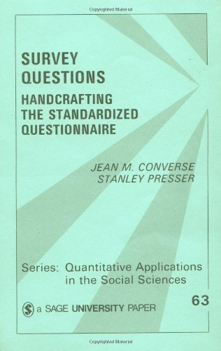 Survey Questions: Handcrafting the Standardized Questionnaire (Quantitative Applications in the Social Sciences) 1st by Converse, Jean M., Presser, Stanley (1986) Paperback