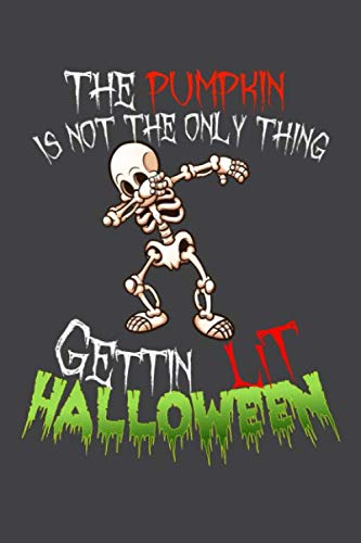 The pumpkin is not the only thing getting lit Halloween: Funny dabbing skeleton Halloween 6x9 Lined journal notebook