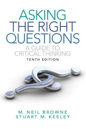 Asking the Right Questions: A Guide to Critical Thinking (10th Edition) 10th by Browne, M. Neil, Keeley, Stuart M. (2011) Paperback
