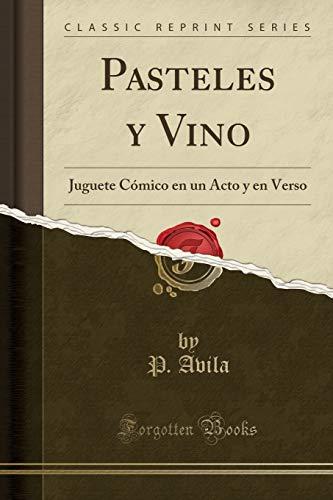 Pasteles y Vino: Juguete Cómico en un Acto y en Verso...