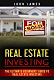 Real Estate Investing: The Ultimate Beginners' Guide to Real Estate Investing (English Edition)