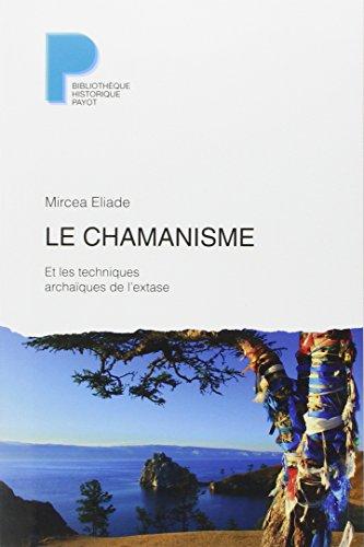 Le chamanisme et les techniques archaïques de l'extase par Mircea Eliade