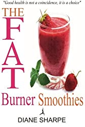 The Fat Burner Smoothies: The Recipe Book of Fat Burning Superfood Smoothies with SuperFood Smoothies for Weight Loss and Smoothies for Good Health by Diane Sharpe (2014-01-11)