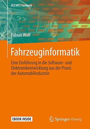 Fahrzeuginformatik: Eine Einführung in die Software- und Elektronikentwicklung aus der Praxis der Automobilindustrie (ATZ/MTZ-Fachbuch)
