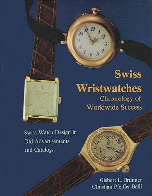 [(Swiss Wristwatches : Chronology of Worldwide Success)] [By (author) Gisbert L. Brunner ] published on (July, 2007)