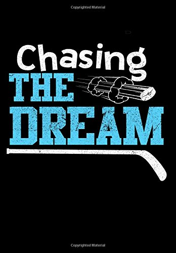 Chasing The Dream: Hockey Journal & Personal Stats Tracker 100 Games por My Hockey Journal